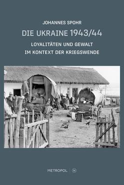 Die Ukraine 1943/44 von Spohr,  Johannes