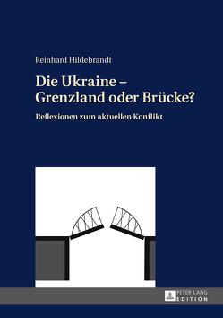 Die Ukraine – Grenzland oder Brücke? von Hildebrandt,  Reinhard