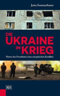 Die Ukraine im Krieg von Sommerbauer,  Jutta