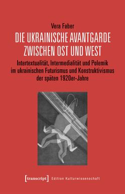 Die ukrainische Avantgarde zwischen Ost und West von Faber,  Vera