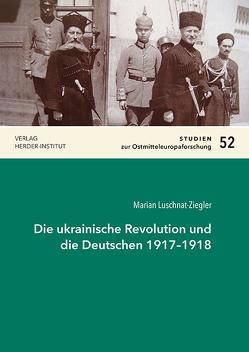 Die ukrainische Revolution und die Deutschen 1917–1918 von Luschnat-Ziegler,  Marian