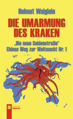 """Die Umarmung des Kraken """"Die neue Seidenstraße"""" von Waiglein,  Helmut"""