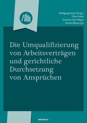 Die Umqualifizierung von Arbeitsverträgen und gerichtliche Durchsetzung von Auer-Mayer, Susanne, Blaszczyk, Andrea, Felten, Elias, Kozak, Wolfgang