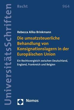 Die umsatzsteuerliche Behandlung von Konsignationslagern in der Europäischen Union von Brinkmann,  Rebecca Alika