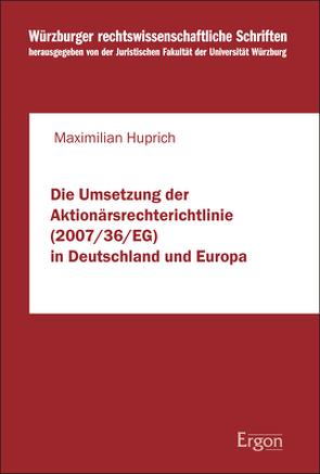 Die Umsetzung der Aktionärsrechterichtlinie (2007/36/EG) in Deutschland und Europa von Huprich,  Maximilian