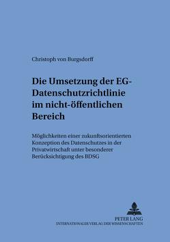 Die Umsetzung der EG-Datenschutzrichtlinie im nicht-öffentlichen Bereich von von Burgsdorff,  Christoph Alexander