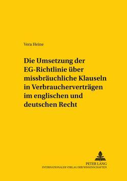 Die Umsetzung der «EG-Richtlinie über missbräuchliche Klauseln in Verbraucherverträgen» im englischen und deutschen Recht von Heine,  Vera