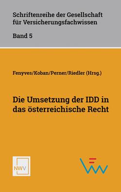 Die Umsetzung der IDD in das österreichische Recht von Fenyves,  Attila, Koban,  Klaus, Perner,  Stefan, Riedler,  Andreas