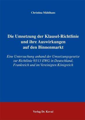 Die Umsetzung der Klausel-Richtlinie und ihre Auswirkungen auf den Binnenmarkt von Mühlhans,  Christina