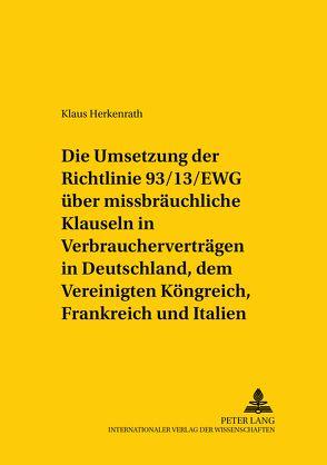 Die Umsetzung der Richtlinie 93/13/EWG über missbräuchliche Klauseln in Verbraucherverträgen in Deutschland, dem Vereinigten Königreich, Frankreich und Italien von Herkenrath,  Klaus