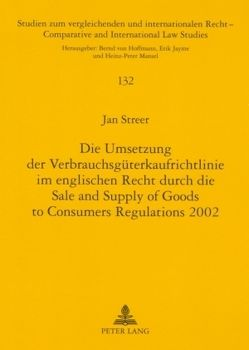 Die Umsetzung der Verbrauchsgüterkaufrichtlinie im englischen Recht durch die Sale and Supply of Goods to Consumers Regulations 2002 von Streer,  Jan