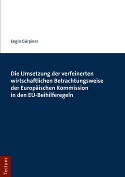 Die Umsetzung der verfeinerten wirtschaftlichen Betrachtungsweise der Europäischen Kommission in den EU-Beihilferegeln von Gürpinar,  Engin