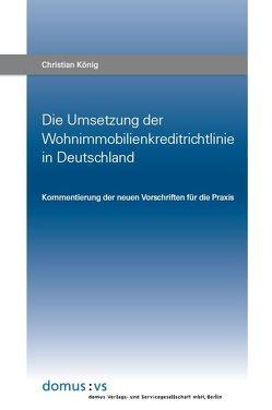 Die Umsetzung der Wohnimmobilienkreditrichtlinie in Deutschland von Koenig,  Christian