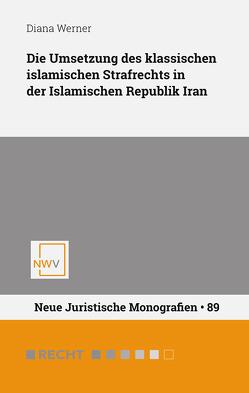Die Umsetzung des klassischen islamischen Strafrechts in der Islamischen Republik Iran von Werner,  Diana