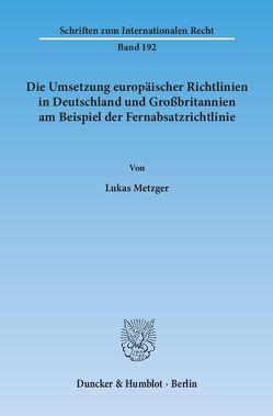 Die Umsetzung europäischer Richtlinien in Deutschland und Großbritannien am Beispiel der Fernabsatzrichtlinie. von Metzger,  Lukas