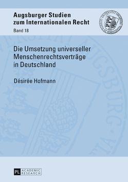 Die Umsetzung universeller Menschenrechtsverträge in Deutschland von Hofmann,  Desiree