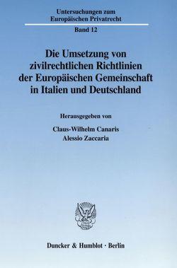 Die Umsetzung von zivilrechtlichen Richtlinien der Europäischen Gemeinschaft in Italien und Deutschland. von Canaris,  Claus-Wilhelm, Zaccaria,  Alessio