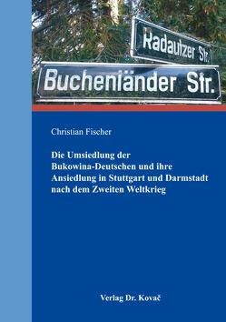 Die Umsiedlung der Bukowina-Deutschen und ihre Ansiedlung in Stuttgart und Darmstadt nach dem Zweiten Weltkrieg von Fischer,  Christian