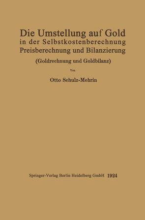 Die Umstellung auf Gold in der Selbstkosten- und Preisberechnung und in der Bilanzierung von Schulz-Mehrin,  Otto
