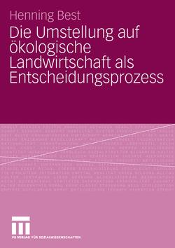 Die Umstellung auf ökologische Landwirtschaft als Entscheidungsprozess von Best,  Henning