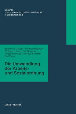 Die Umwandlung der Arbeits- und Sozialordnung von Boecken,  Winfried, Heine,  Wolfgang, Maydell,  Bernd von, Neumann,  Dirk, Pawelzig,  Jürgen, Schmähl,  Winfried, Wank,  Rolf