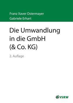 Die Umwandlung in die GmbH (& Co. KG) von Erhart,  Gabriele, Ostermayer,  Franz X