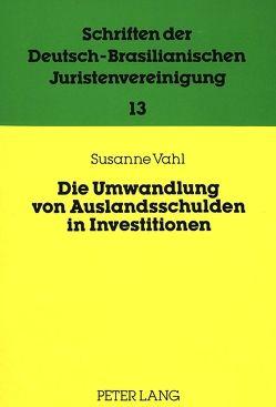 Die Umwandlung von Auslandsschulden in Investitionen von Vahl,  Susanne
