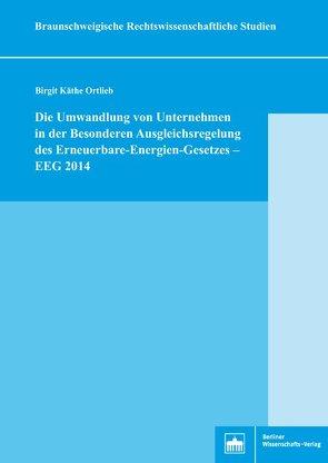 Die Umwandlung von Unternehmen in der Besonderen Ausgleichsregelung des Erneuerbare-Energien-Gesetzes – EEG 2014 von Ortlieb,  Birgit Käthe