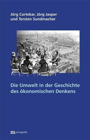 Die Umwelt in der Geschichte der ökonomischen Theorie von Cortekar,  Jörg, Jasper,  Jörg, Sundmacher,  Torsten