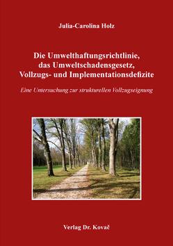 Die Umwelthaftungsrichtlinie, das Umweltschadensgesetz, Vollzugs- und Implementationsdefizite von Holz,  Julia-Carolina