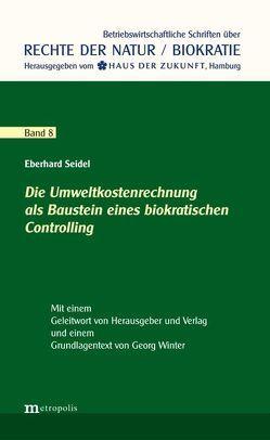 Die Umweltkostenrechnung als Baustein eines biokratischen Controlling von Seidel,  Eberhard