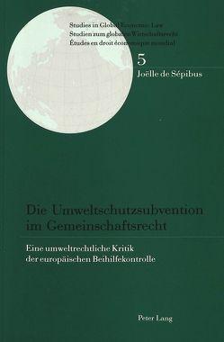 Die Umweltschutzsubvention im Gemeinschaftsrecht von de Sépibus,  Joëlle