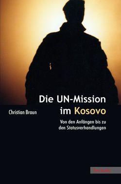 Die UN-Mission im Kosovo von Braun,  Christian