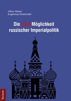Die (Un-)Möglichkeit russischer Imperialpolitik von Gostomski,  Eugeniusz, Heese,  Viktor