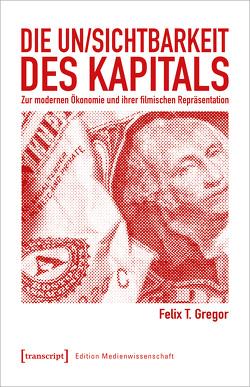 Die Un/Sichtbarkeit des Kapitals von Gregor,  Felix T.