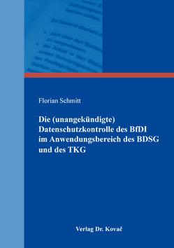 Die (unangekündigte) Datenschutzkontrolle des BfDI im Anwendungsbereich des BDSG und des TKG von Schmitt,  Florian