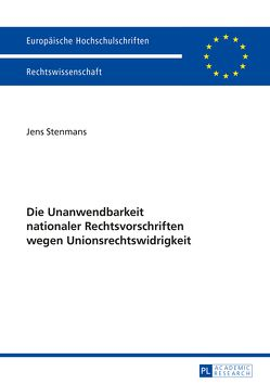 Die Unanwendbarkeit nationaler Rechtsvorschriften wegen Unionsrechtswidrigkeit von Stenmans,  Jens