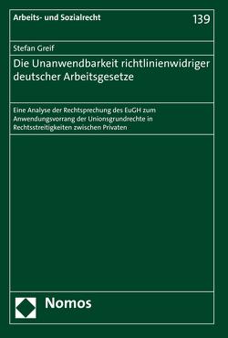 Die Unanwendbarkeit richtlinienwidriger deutscher Arbeitsgesetze von Greif,  Stefan