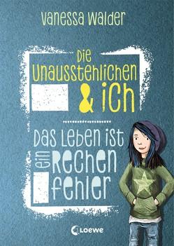 Die Unausstehlichen & ich – Das Leben ist ein Rechenfehler von Korthues,  Barbara, Walder,  Vanessa
