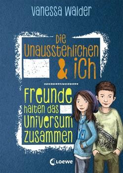 Die Unausstehlichen & ich – Freunde halten das Universum zusammen von Korthues,  Barbara, Walder,  Vanessa