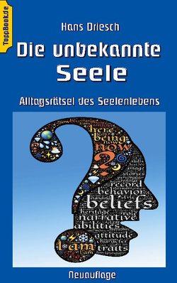 Die unbekannte Seele von Driesch,  Hans, Sedlacek,  Klaus-Dieter