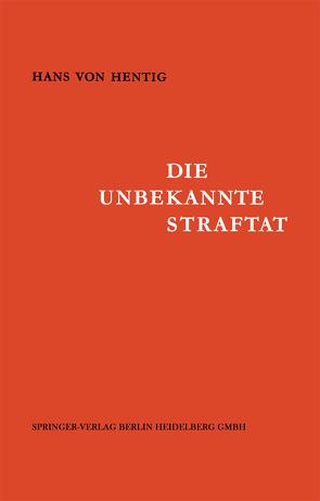 Die Unbekannte Straftat von Hentig,  Hans v.