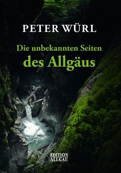 Die unbekannten Seiten des Allgäus von Elgass,  Peter, Wuerl,  Peter
