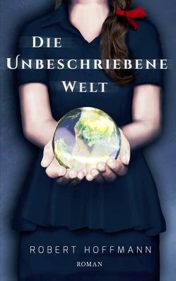 Die unbeschriebene Welt von Hoffmann,  Robert