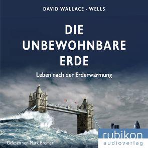 Die unbewohnbare Erde: Leben nach der Erderwärmung von Bremer,  Mark, Wallace-Wells,  David