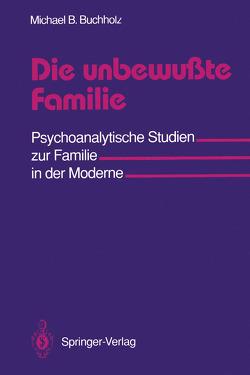 Die unbewußte Familie von Buchholz,  Michael B.