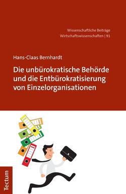 Die unbürokratische Behörde und die Entbürokratisierung von Einzelorganisationen von Bernhardt,  Hans Claas