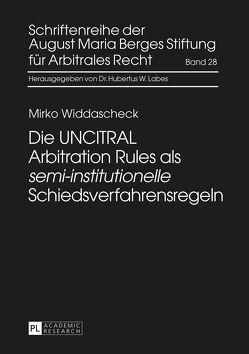 Die UNCITRAL Arbitration Rules als «semi-institutionelle» Schiedsverfahrensregeln von Widdascheck,  Mirko