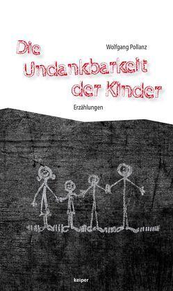 Die Undankbarkeit der Kinder von Pollanz,  Wolfgang