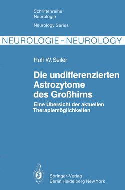 Die undifferenzierten Astrozytome des Großhirns von Greiner,  R. A., Seiler,  R. W., Zimmermann,  A